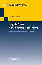 Supply chain coordination mechanisms : new approaches for collaborative planning