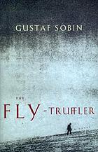 The fly-truffler : a novel
