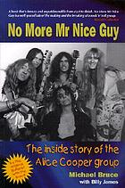 No more Mr nice guy : the inside story of the Alice Cooper group