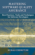 Mastering software quality assurance best practices, tools and techniques for software developers
