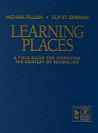 Learning places : a fiel guide for improving the context of schooling