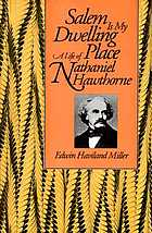 Salem is my dwelling place : a life of Nathaniel Hawthorne