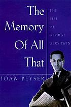 The memory of all that : the life of George Gershwin