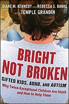Bright not broken : gifted kids, ADHD, and autism