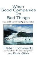 When good companies do bad things : responsibility and risk in an age of globalization