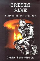 Crisis game : a novel of the Cold War
