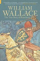 William Wallace : the true story of Braveheart