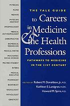The Yale guide to careers in medicine & the health professions : pathways to medicine in the twenty-first century