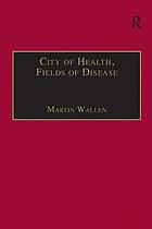 City of health, fields of disease : revolutions in the poetry, medicine, and philosophy of Romanticism