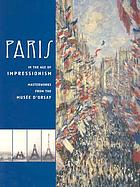 Paris in the age of Impressionism : masterworks from the Musée d'Orsay