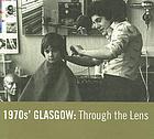1970s' Glasgow : through the lens