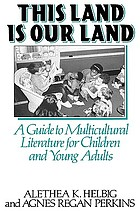 This land is our land : a guide to multicultural literature for children and young adults
