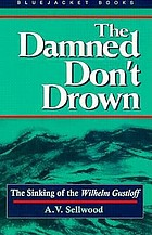 The damned don't drown : the sinking of the Wilhelm Gustloff