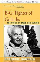 B-G, fighter of Goliaths; the story of David Ben-Gurion