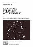 Large scale structures of the universe : proceedings of the 130th Symposium of the International Astronomical Union, dedicated to the memory of Marc A. Aaronson (1950-1987), held in Balatonfured, Hungary, June 15-20, 1987