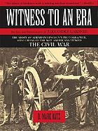 Witness to an era : the life and photographs of Alexander Gardner : the Civil War, Lincoln, and the West