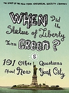 When did the Statue of Liberty turn green? : and 101 other questions about New York City