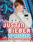 Justin Bieber : uncovered! unauthorized