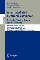 Agent-mediated electronic commerce : designing trading agents and mechanisms ; AAMAS 2005 Workshop, AMEC 2005, Utrecht, Netherlands, July 25, 2005, and IJCAI 2005 Workshop, TADA 2005, Edinburgh, UK, August 1, 2005 : selected and revised papers