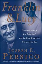Franklin and Lucy : President Roosevelt, Mrs. Rutherfurd, and the other remarkable women in his life