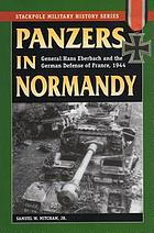 Panzers in Normandy : General Hans Eberbach and the German defense of France, 1944