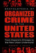 Encyclopedia of organized crime in the United States : from Capone's Chicago to the new urban underworld