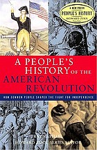 A people's history of the American Revolution : how common people shaped the fight for independence