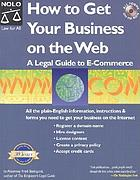 How to get your business on the Web : a legal guide to e-commerce