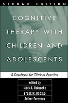 Cognitive therapy with children and adolescents : a casebook for clinical practice