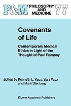 Covenants of life : contemporary medical ethics in light of the thought of Paul Ramsey