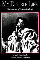 My double life the memoirs of Sarah Bernhardt