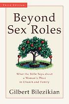 Beyond sex roles : what the Bible says about a woman's place in church and family