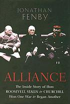 Alliance : the inside story of how Roosevelt, Stalin and Churchill won one war and began another