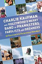 Charlie Kaufman and Hollywood's Merry Band of Pranksters, Fabulists and Dreamers : An Excursion into the American New Wave