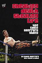 Cheating death, stealing life : the Eddie Guerrero story