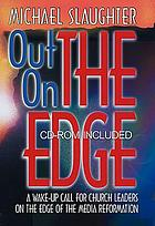 Out on the edge : a wake-up call for church leaders on the edge of the media reformation