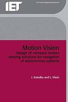 Motion vision design of compact motion sensing solutions for autonomous systems navigation