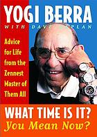 What time is it? you mean now? : advice for life from the Zennest master of them all