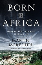 Born in Africa : the quest for the origins of human life