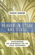 Heaven in stone and glass : experiencing the spirituality of the great cathedrals
