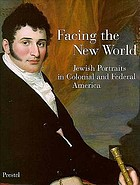 Facing the new world : Jewish portraits in colonial and federal America