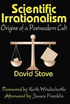 Scientific irrationalism : origins of a postmodern cult