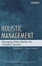 Holistic management : managing what matters for company success