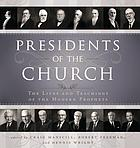 The presidents of the Church : the lives and teachings of the modern prophets