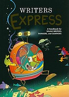 Writers express : a handbook for young writers, thinkers, and learners