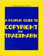 A museum guide to copyright and trademark