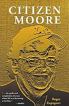Citizen Moore : the life and times of an American iconoclast