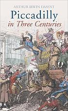 Piccadilly in three centuries, with some account of Berkeley square and the Haymarket