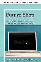 Future shop : how new technologies will change the way we shop and what we buy