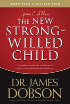The new strong-willed child : birth through adolescence